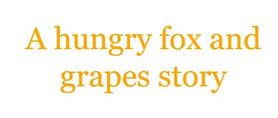 a hungry fox and grapes story